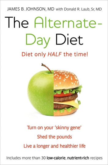 The Alternate-Day Diet - The Original Fasting Diet ebook by James B. Johnson M.D,Donald R. Laub,  Sr. MD