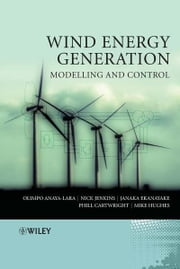 Wind Energy Generation: Modelling and Control ebook by Olimpo Anaya-Lara,Nick Jenkins,Janaka Ekanayake,Phill Cartwright,Michael Hughes