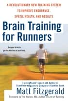 Brain Training For Runners - A Revolutionary New Training System to Improve Endurance, Speed, Health, and Res ults ebook by Matt Fitzgerald, Tim Noakes, MD