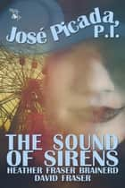 The Sound of Sirens - José Picada, P.I., #2 ebook by Heather Fraser Brainerd, David Fraser