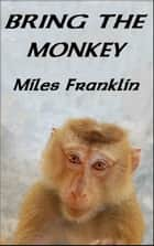 Bring the Monkey ebook by Miles Franklin
