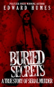 Buried Secrets - A True Story of Serial Murder ebook by Edward Humes