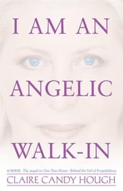 I Am an Angelic Walk-In ebook by Claire Candy Hough