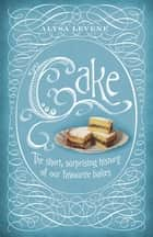 Cake: A Slice of History ebook by Alysa Levene