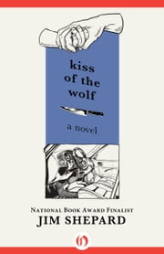 Kiss of the Wolf - A Novel ebook by Jim Shepard