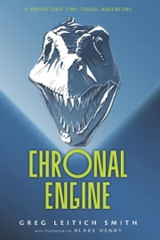 Chronal Engine ebook by Blake Henry,Greg Leitich Smith