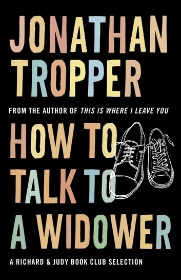 How To Talk To A Widower - A Richard and Judy bookclub choice ebook by Jonathan Tropper