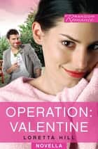 Operation: Valentine ebook by Loretta Hill