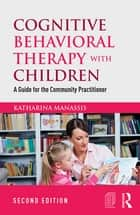 Cognitive Behavioral Therapy with Children ebook by Katharina Manassis