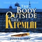 The Body outside the Kremlin - A Novel audiobook by