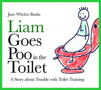 Liam Goes Poo in the Toilet - A Story about Trouble with Toilet Training ebook by Jane Whelen-Banks