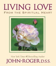 Living Love - From the Spiritual Heart ebook by John-Roger, DSS