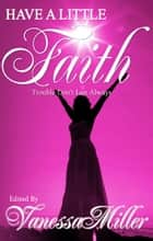 Have A Little Faith ebook by Vanessa Miller