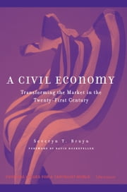 A Civil Economy - Transforming the Marketplace in the Twenty-First Century ebook by Severyn T. Bruyn