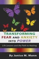 Transforming Fear and Anxiety into Power ebook by Janice Mann