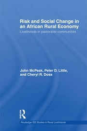 Risk and Social Change in an African Rural Economy - Livelihoods in Pastoralist Communities ebook by John G. McPeak,Peter D. Little,Cheryl R. Doss