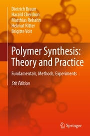 Polymer Synthesis: Theory and Practice - Fundamentals, Methods, Experiments ebook by Dietrich Braun, Harald Cherdron, Matthias Rehahn,...