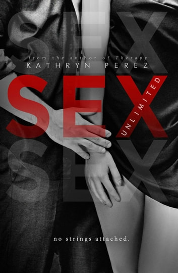 SEX Unlimited: The Complete Volumes - The Unlimited Series ebook by Kathryn Perez