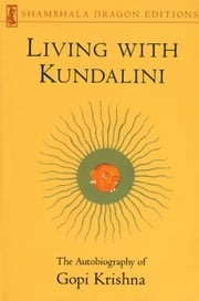 Living with Kundalini - The Autobiography of Gopi Krishna eBook by Gopi Krishna