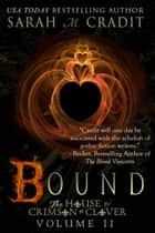 Bound - The House of Crimson & Clover Volume 2 ebook by Sarah M. Cradit