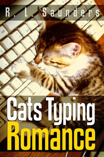 Cats Typing Romance: Two Short Stories - Parody & Satire, #2 ebook by R. L. Saunders