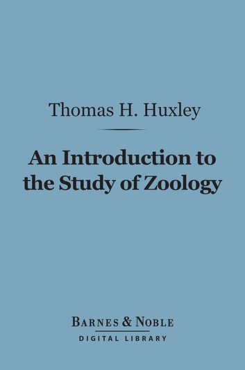 An Introduction to the Study of Zoology (Barnes & Noble Digital Library) - Illustrated By the Crayfish ebook by Thomas H. Huxley