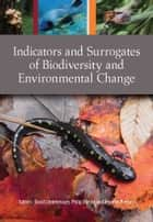 Indicators and Surrogates of Biodiversity and Environmental Change ebook by David Lindenmayer, Philip Barton, Jennifer Pierson