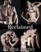 Reclaimed - Complete Series ebook by Lucia Jordan