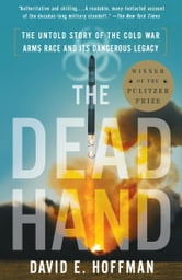 The Dead Hand - The Untold Story of the Cold War Arms Race and its Dangerous Legacy ebook by David Hoffman
