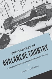 Encounters in Avalanche Country - A History of Survival in the Mountain West, 1820-1920 ebook by Diana L. Di Stefano