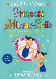 Princess Mirror-Belle and the Magic Shoes ebook by Julia Donaldson
