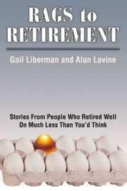 Rags To Retirement - Stories From People Who Retired Well On Much Less Than You'd Think ebook by Gail Liberman; Alan Lavine
