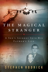 The Magical Stranger - A Son's Journey into His Father's Life ebook by Stephen Rodrick