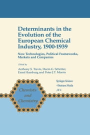 Determinants in the Evolution of the European Chemical Industry, 1900–1939 - New Technologies, Political Frameworks, Markets and Companies ebook by Anthony S. Travis,Harm G. Schröter,Ernst Homburg,Peter J.T. Morris