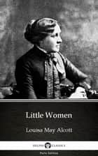Little Women by Louisa May Alcott (Illustrated) ebook by Louisa May Alcott, Delphi Classics