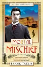 Mortal Mischief - (Liebermann Papers 1) ebook by Frank Tallis