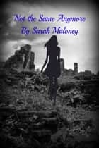 Not the Same Anymore ebook by Sarah Maloney