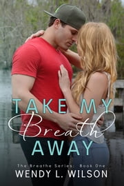 Take My Breath Away ebook by Wendy L. Wilson