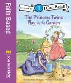 The Princess Twins Play in the Garden - Level 1 ebook by Mona Hodgson, Julie Olson