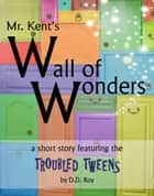 Mr. Kent's Wall of Wonders ebook by DD Roy
