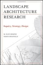 Landscape Architectural Research - Inquiry, Strategy, Design ebook by M. Elen Deming, Simon Swaffield
