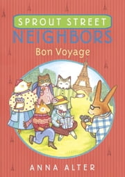 Sprout Street Neighbors: Bon Voyage 電子書 by Anna Alter