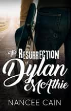 The Resurrection of Dylan McAthie - A Pine Bluff Novel ebook by Nancee Cain
