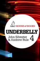 Underbelly 4 ebook by John Silvester, Andrew Rule