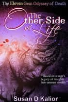 The Other Side of Life: The Eleven Gem Odyssey of Death - Other Side Series, #2 ebook by Susan D. Kalior