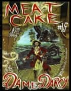 Meat Cake Vol 15 ebook by Dame Darcy