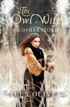 The Owl Wife ebook by Alex Oliver