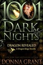 Dragon Revealed: A Dragon Kings Novella ebook by Donna Grant