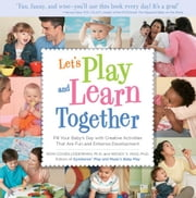 Let's Play and Learn Together: Fill Your Baby's Day with Creative Activities that are Super Fun and Enhance Development ebook by Roni Cohen Leiderman,Wendy Masi
