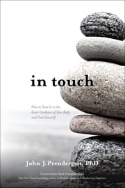 In Touch - How to Tune in to the Inner Guidance of Your Body and Trust Yourself ebook by John Prendergast,PhD